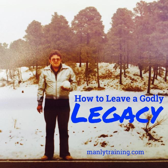 How to leave a Godly Legacy