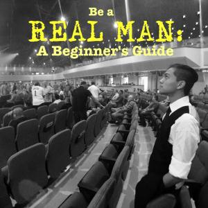 Be a REAL MAN