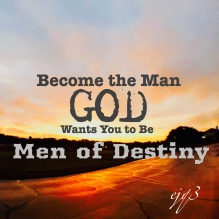 men of destiny - become the man god wants you to be
